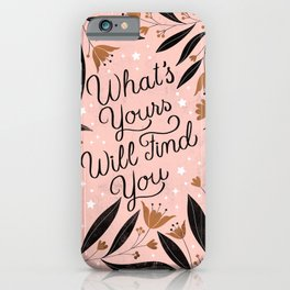 What's Yours Will Find You iPhone Case