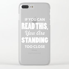If You Can Read This You Are Standing Too Close T-Shirt Clear iPhone Case