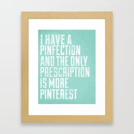 I Have A Pinfection And The Only Prescription Is More Pinterest Framed Art Print