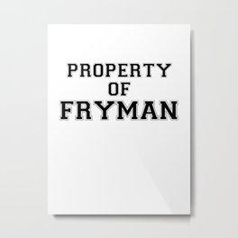 Property of FRYMAN Metal Print