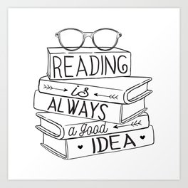 Reading is Always a Good Idea Art Print