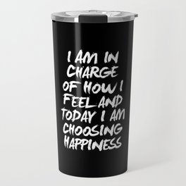 I Am in Charge of How I Feel and Today I Choose Happiness black and white home wall decor Travel Mug