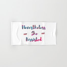 NEVERTHELESS SHE PERSISTED Hand & Bath Towel