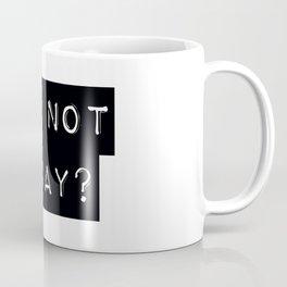 WHY NOT TODAY? Coffee Mug