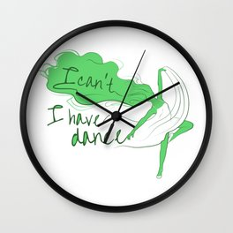 I can't, I have dance - Green Wall Clock