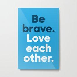 Be Brave - Bold Metal Print