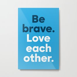 Be Brave - Bold Metal Print