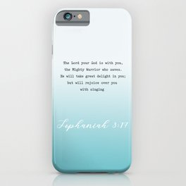 Zephaniah 3:17  The LORD your God is with you, the Mighty Warrior who saves. iPhone Case