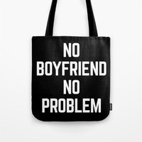 boyfriend Tote Bags featuring No Boyfriend Funny Quote by EnvyArt