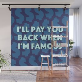 I'll Pay You Back When I'm Famous (Blue) Wall Mural