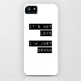 It's note love. I'm just Drunk iPhone Case