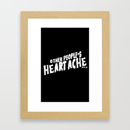Other People's Heartache- white Framed Art Print