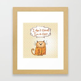 I don't care, I'm a Cat Framed Art Print