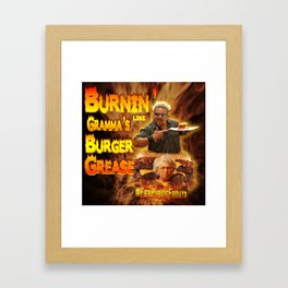 Burn Like Gramma's Burger Grease Framed Art Print