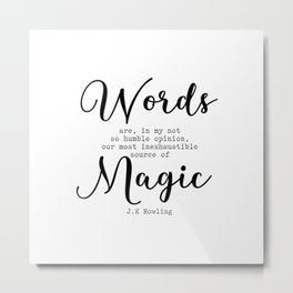 Words are our most inexhaustible source of magic. Metal Print