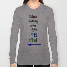 When nothing go right, go left Long Sleeve T-shirt