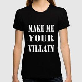 Make Me Your Villain T-shirt