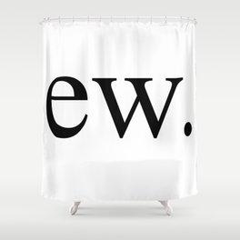 Ew Gross Shower Curtain