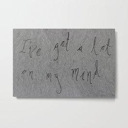 I've Got A Lot On My Mind Metal Print