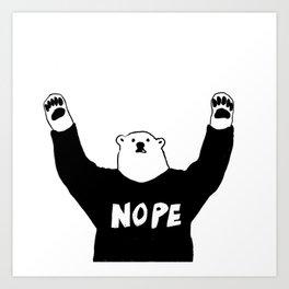 NOPE BEAR Art Print
