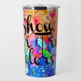 SHOW YOUR TRUE COLORS Rainbow Colorful Typography Watercolor Abstract Painting Be You Inspiration Travel Mug