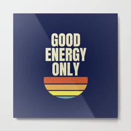 Good Energy only | Positivity vibes Metal Print