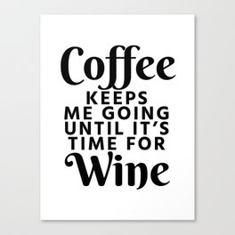 Coffee Keeps Me Going Until It's Time For Wine Canvas Print