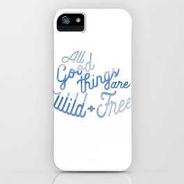All Good things are wild and free (clouds) iPhone Case