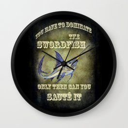 You have to dominate the swordfish, only then can you sauté it. Wall Clock