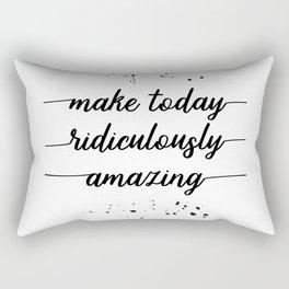 TEXT ART Make today ridiculously amazing Rectangular Pillow