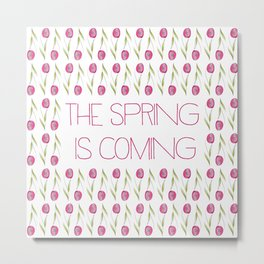 The Spring Is Coming Metal Print