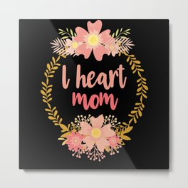 I heart mom. Mum gift for Mothers day Birthday Metal Print