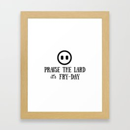 Praise the Lard its Fry Day - Funny Friday Pig Quote Framed Art Print