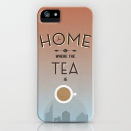 Home Is Where The Tea Is... iPhone Case