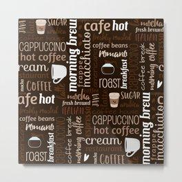 Dark Coffee Typography Pattern Metal Print