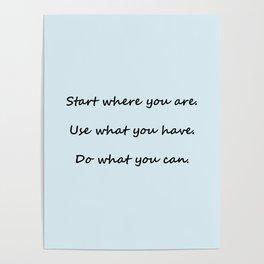 Start where you are - Arthur Ashe - light blue script Poster
