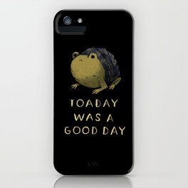 toaday was a good day iPhone Case