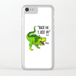 Back the T. Rex up! Clear iPhone Case