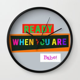 Ready When You Are Babe! Wall Clock