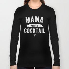 Mama Needs a Cocktail Long Sleeve T-shirt