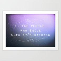 I like people who smile when it´s raining Art Print