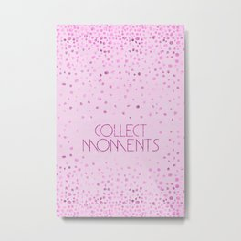 Text Art COLLECT MOMENTS | glittering pink Metal Print