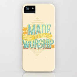 MADE TO WORSHIP iPhone Case