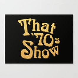 Title - That '70s Show Canvas Print