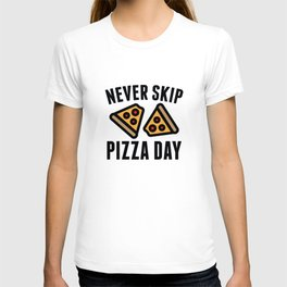Never Skip Pizza Day T-shirt