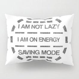 I am not lazy I am on energy saving mode Pillow Sham