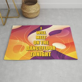 I will melt on the dance floor tonight Rug