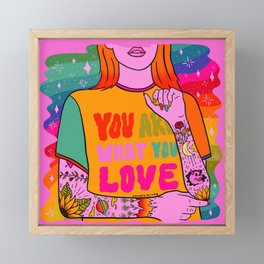 You Are What You Love Framed Mini Art Print