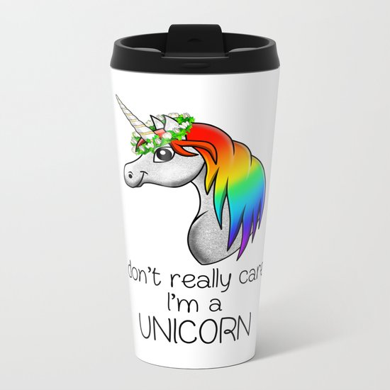 I don't really care i'm a UNICORN Metal Travel Mug