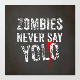 Zombies never say YOLO Canvas Print
